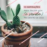 10 inspirações para trazer vida (e verde) pra dentro de casa