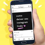 Como deixar seu feed no Instagram lindo
