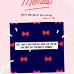 Memes para se declarar no dia dos namorados (ou hoje mesmo!)
