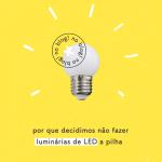 Por que não fazemos luminárias de LED a pilha