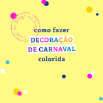 Como fazer decoração de Carnaval colorida
